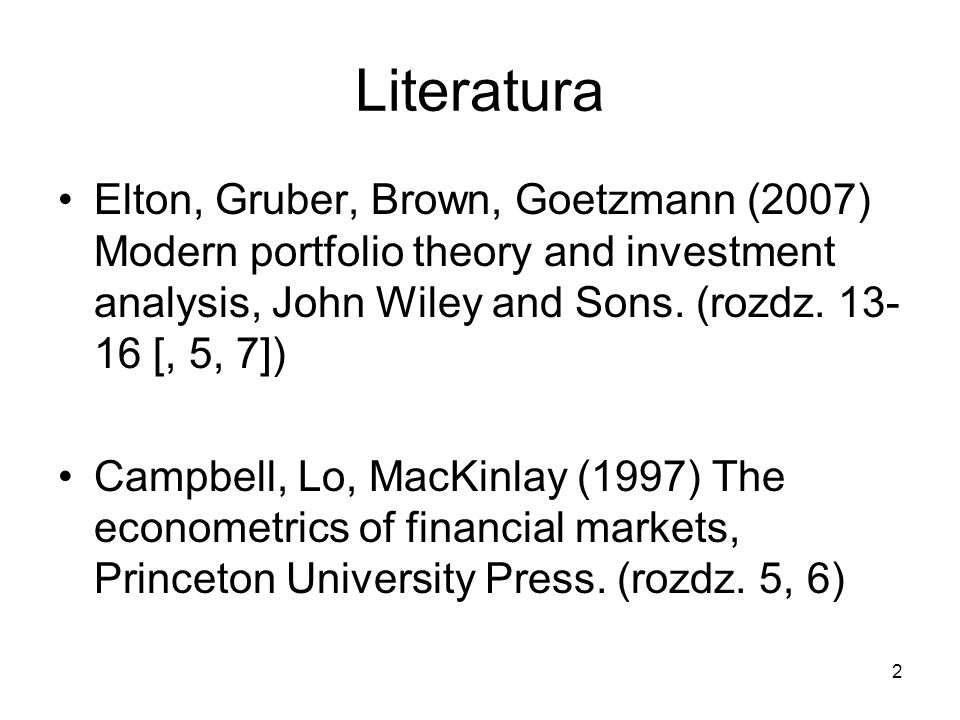 Literatura Elton, Gruber, Brown, Goetzmann (2007) Modern portfolio theory and investment analysis, John Wiley and Sons. (rozdz. 13-16 [, 5, 7])